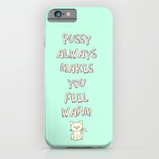 Pussy Always Makes You Feel Warm iPhone 6s Slim Case