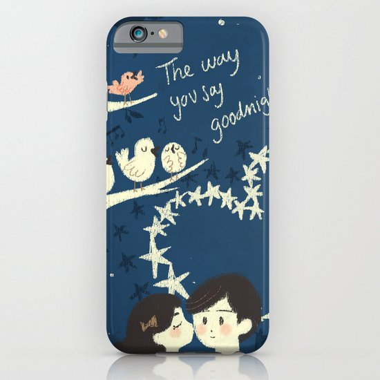 The way you say goodnight. iPhone & iPod Case