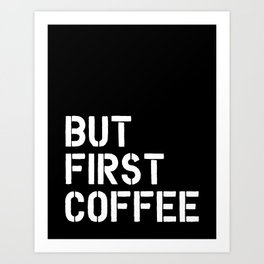 But First Coffee typography wall art home decor Art Print