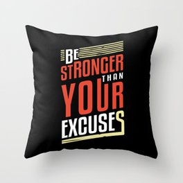 Be Stronger Than Your Excuses | Motivation Throw Pillow