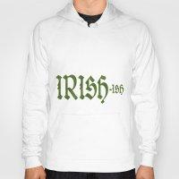 irish Hoodies featuring Irish ish by anto harjo