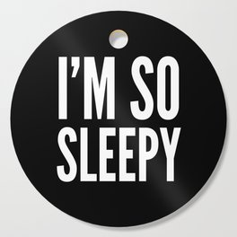 I'M SO SLEEPY (Black & White) Cutting Board