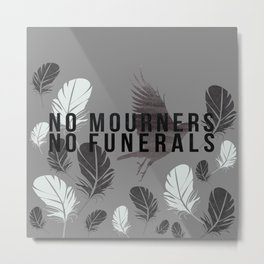 """""""No Mourners No Funerals"""" Six of Crows by Leigh Bardugo Metal Print"""