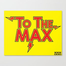 To The Max Canvas Print