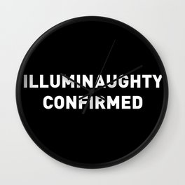 Illuminaughty Confirmed   Text Aesthetic Graphic Quote Style Tee T-Shirt Wall Clock
