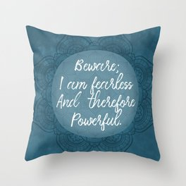 Beware; I Am Fearless And Therefore Powerful Throw Pillow