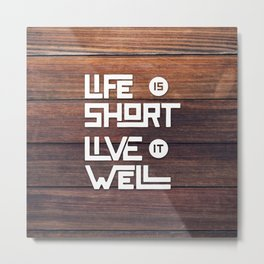 Life is short Live it well - Wooden Metal Print