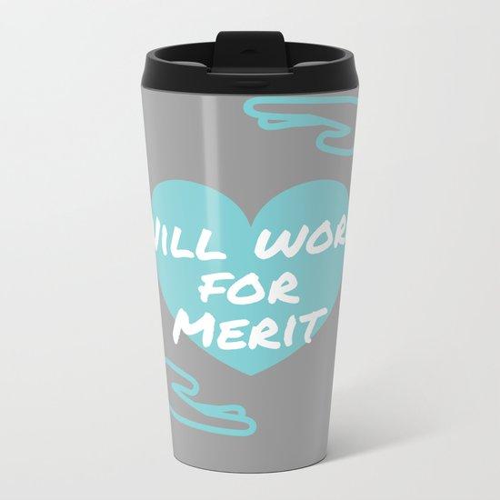 Will work for merit (heart) Metal Travel Mug