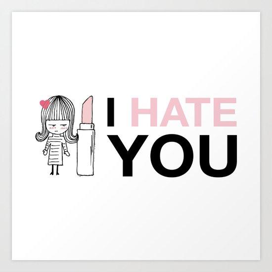 I Hate You / Lipstick Art Print
