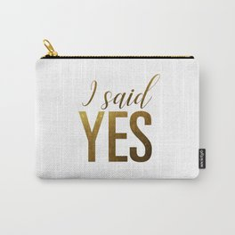 I said yes (gold) Carry-All Pouch