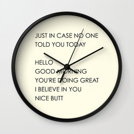 Just In Case No One Told You Today. Hello, Good Morning, You're Doing Great, I Believe In You, Nice Butt Wall Clock