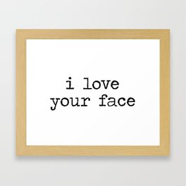 I love your face Framed Art Print