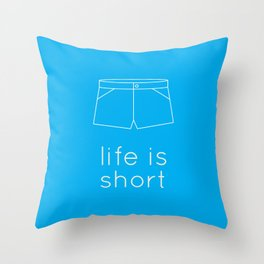 Life is short Throw Pillow
