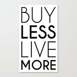 Buy Less Live More Canvas Print