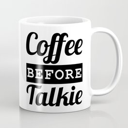 Coffee Before Talkie Coffee Mug