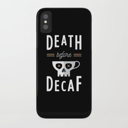 Death Before Decaf iPhone Case