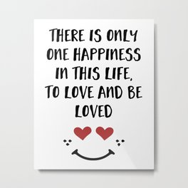 TO LOVE AND BE LOVED - Happiness Valentines Day quote Metal Print