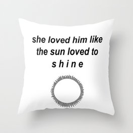 She Loved him like the sun loved to shine Throw Pillow