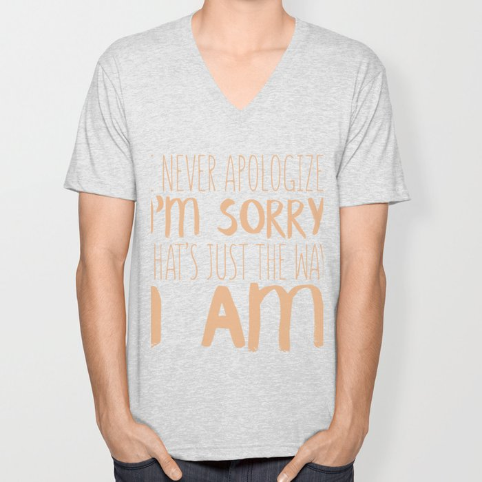 I Never Apologize I'm Sorry Unisex V-Neck