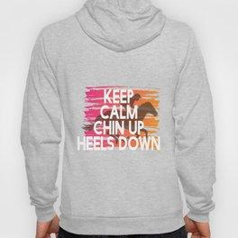 Keep Calm Chin Up Heels down Hoody