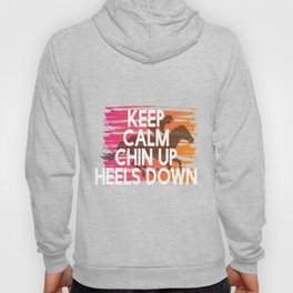 Keep Calm Chin Up Heels down Hoody