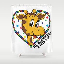 I'll always be a Toys R Us kid! Shower Curtain