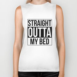 Straight Outta My Bed Biker Tank
