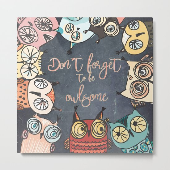 Don´t forget to be owlsome - Animal Owl Owls Fun illustration #Society6 Metal Print