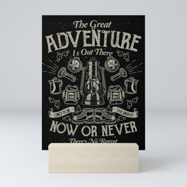 The Great Adventure is Out There Mini Art Print