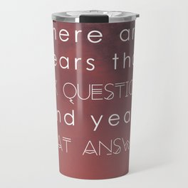 there are years that ask questions and years that answer Travel Mug