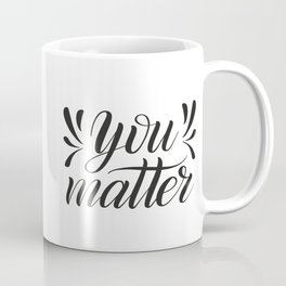 You matter. Positive hand lettering. Coffee Mug