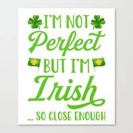 I'm Not Perfect But I'm Irish Canvas Print