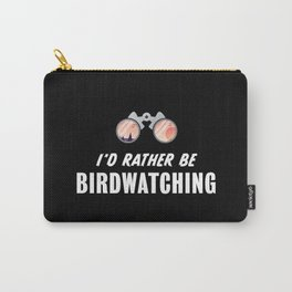 I'd rather be Birdwatching  Birding Gift Carry-All Pouch