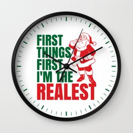 First Things First I'm The Realest Santa Christmas Funny Wall Clock