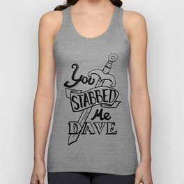 You stabbed me Dave (Black) Unisex Tank Top