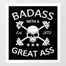 Badass with a Great Ass Art Print