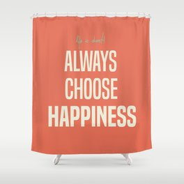 Always choose happiness, positive quote, inspirational, happy life, lettering art Shower Curtain
