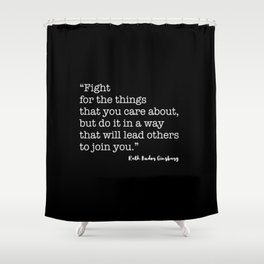 Fight for the things that you care about Shower Curtain