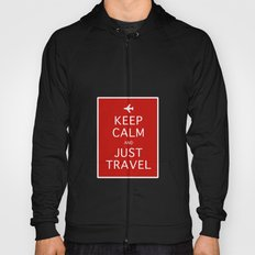 Keep Calm and Just Travel Hoody