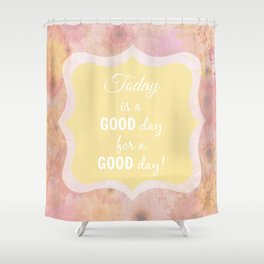 Today Is A Good Day Shower Curtain