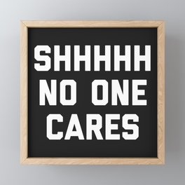 No One Cares Funny Quote Framed Mini Art Print