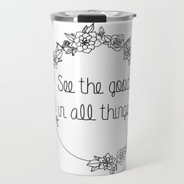 See the Good in All Things Quote Travel Mug