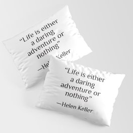 """Life is either a daring adventure or nothing"" — Helen Keller Pillow Sham"