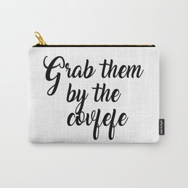 Grab them by the covfefe Carry-All Pouch