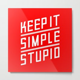 Keep it Simple Stupid Metal Print