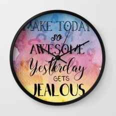 Make Today so Awesome Yesterday gets Jealous - watercolor boss lady Wall Clock