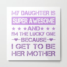 My Daughter is Super Awesome Metal Print