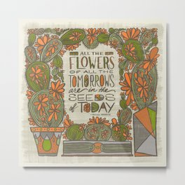 All the Flowers of all the Tomorrows Are in the Seeds of Today (Grow Free Series) Metal Print