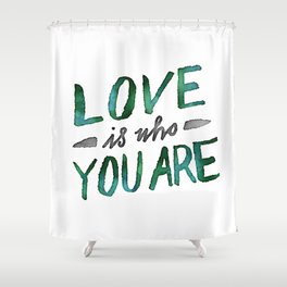 Love is Who You Are (green watercolor) Shower Curtain