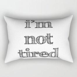 I'm not tired Rectangular Pillow